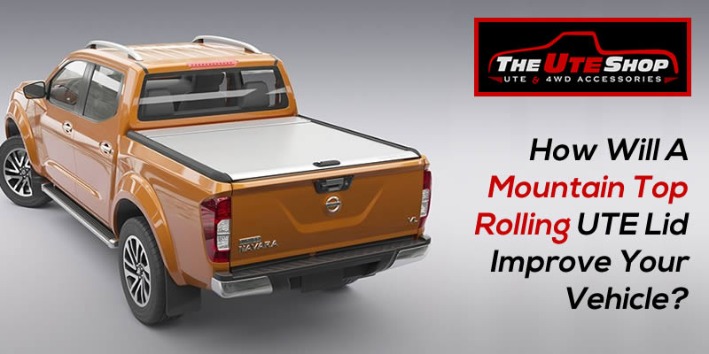 How Will A Mountain Top Rolling UTE Lid Improve Your Vehicle?