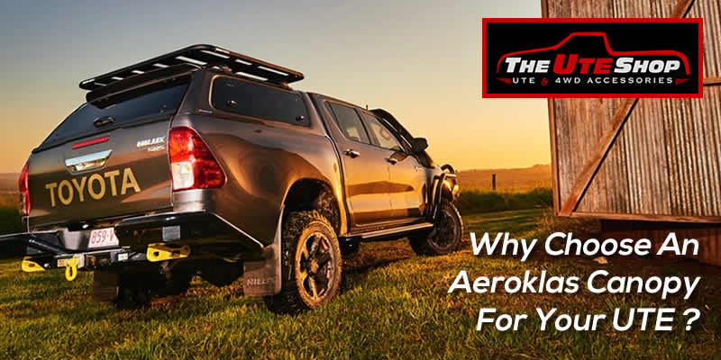 Why Choose An Aeroklas Canopy For Your UTE