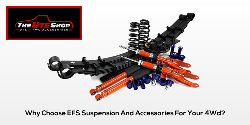 Why Choose EFS Suspension And Accessories For Your 4Wd