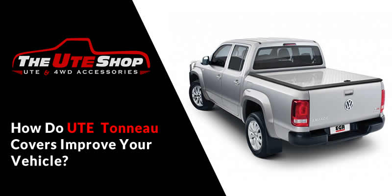 How Do UTE Tonneau Covers Improve Your Vehicle?