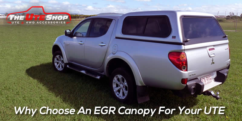 Why Choose An EGR Canopy For Your UTE
