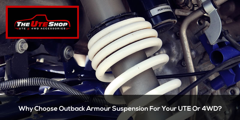Why Choose Outback Armour Suspension For Your UTE Or 4WD