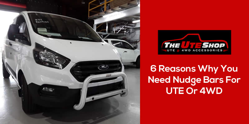 6 Reasons Why You Need Nudge Bars For UTE Or 4WD