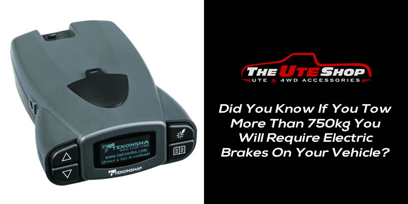 Did You Know If You Tow More Than 750kg You Will Require Electric Brakes On Your Vehicle?