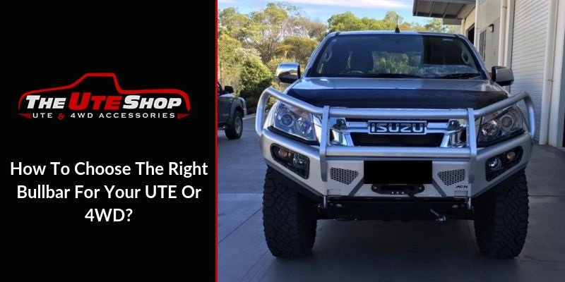 How To Choose The Right Bullbar For Your UTE Or 4WD?