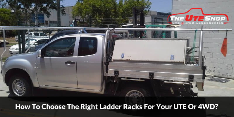 How To Choose The Right Ladder Racks For Your UTE Or 4WD