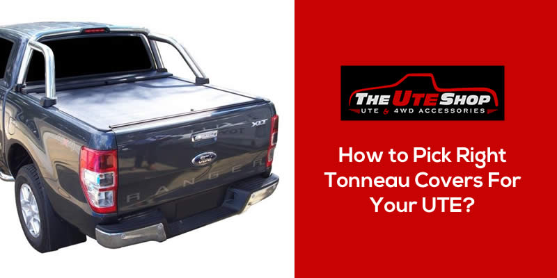 How to Pick Right Tonneau Covers For Your UTE?