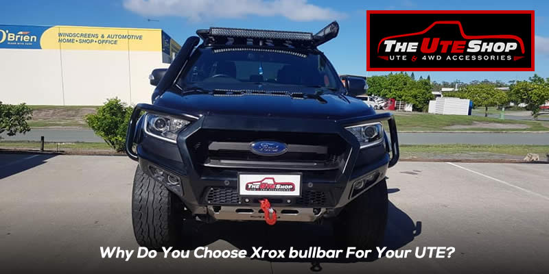 Why Do You Choose Xrox bullbar For Your UTE?